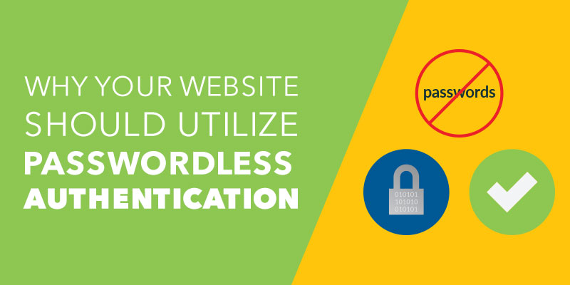 Learn why your website should utilize passwordless authentication.