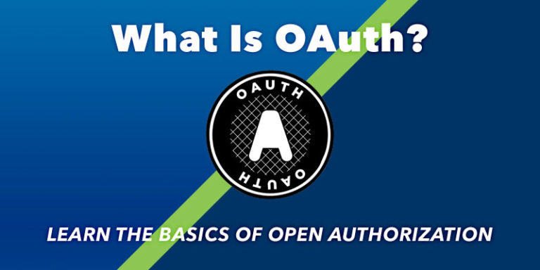 What is OAuth? Understanding the basics of open authorization.